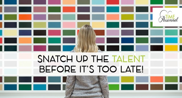 Snatch up the talent – dont delay
