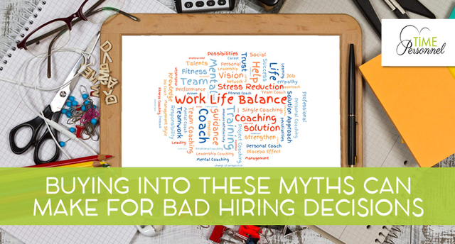Buying into these myths, can make for bad hiring decisions